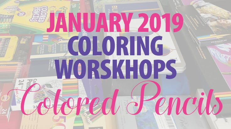 January 2019 Coloring Workshops - Colored Pencils