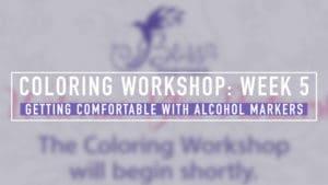 Coloring Workshops Week 5 - Alcohol Markers