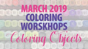 March 2019 Coloring Workshop | Coloring Objects