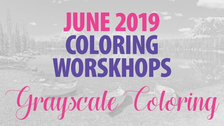 Coloring Workshop | June 2019 | Grayscale Coloring