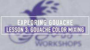 Exploring Gouache - Lesson 3